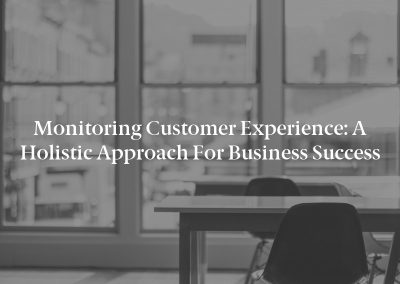 Monitoring Customer Experience: A Holistic Approach for Business Success