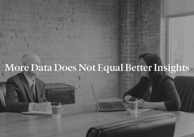 More Data Does Not Equal Better Insights