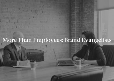 More Than Employees: Brand Evangelists