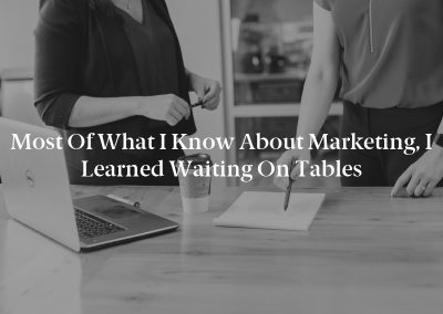 Most of What I Know about Marketing, I Learned Waiting on Tables