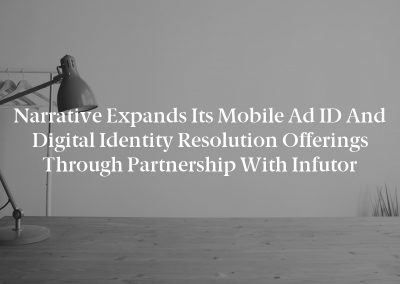 Narrative Expands its Mobile Ad ID and Digital Identity Resolution Offerings through Partnership with Infutor