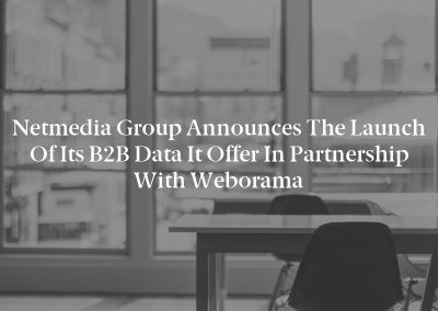 Netmedia Group Announces the Launch of Its B2B Data It Offer in Partnership With Weborama