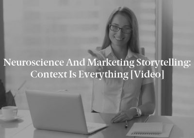 Neuroscience and Marketing Storytelling: Context Is Everything [Video]