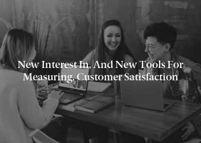 New Interest in, and New Tools for Measuring, Customer Satisfaction