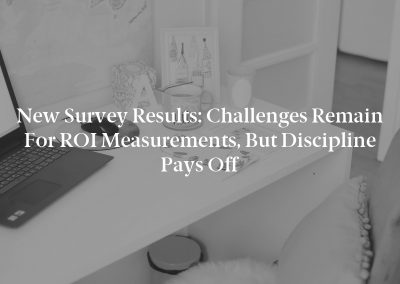 New Survey Results: Challenges Remain for ROI Measurements, but Discipline Pays off