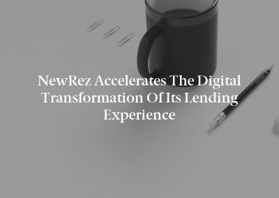 NewRez Accelerates the Digital Transformation of its Lending Experience