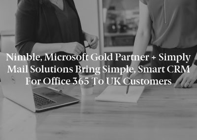 Nimble, Microsoft Gold Partner + Simply Mail Solutions Bring Simple, Smart CRM for Office 365 to UK Customers