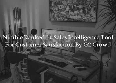 Nimble Ranked #1 Sales Intelligence Tool for Customer Satisfaction by G2 Crowd