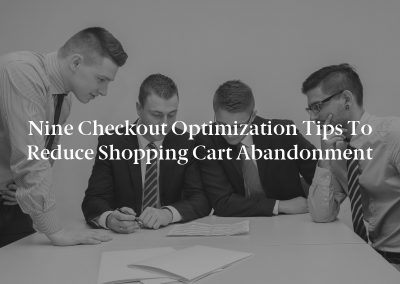 Nine Checkout Optimization Tips to Reduce Shopping Cart Abandonment