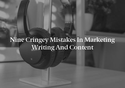 Nine Cringey Mistakes in Marketing Writing and Content