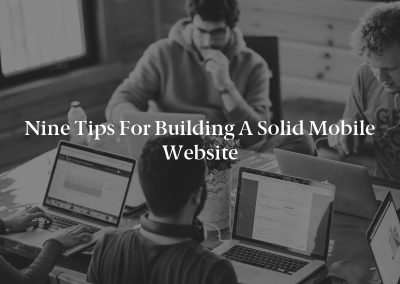 Nine Tips for Building a Solid Mobile Website