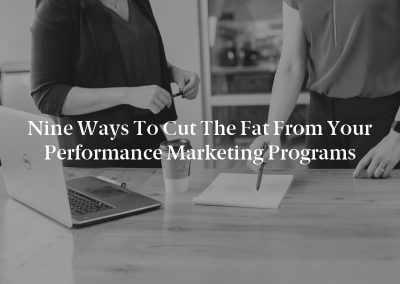 Nine Ways to Cut the Fat From Your Performance Marketing Programs