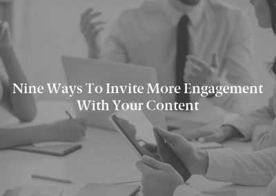 Nine Ways to Invite More Engagement With Your Content