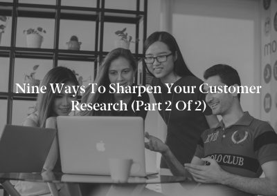 Nine Ways to Sharpen Your Customer Research (Part 2 of 2)