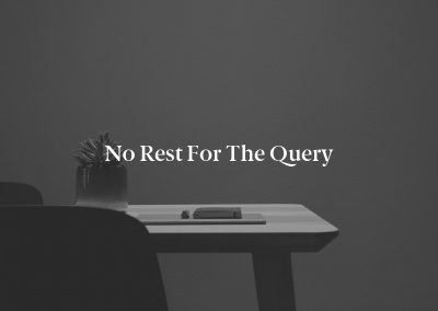 No Rest for the Query