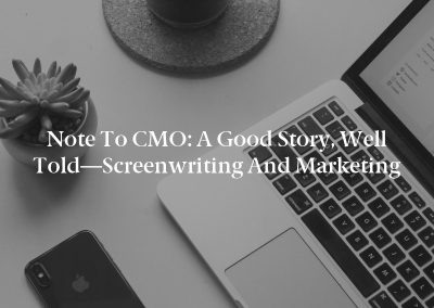 Note to CMO: A Good Story, Well Told—Screenwriting and Marketing