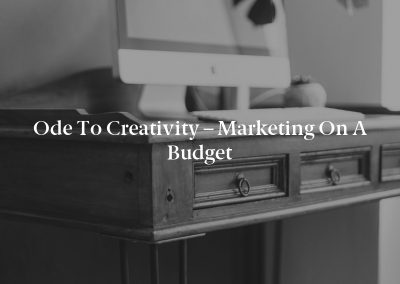 Ode to Creativity – Marketing on a Budget
