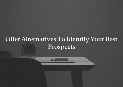 Offer Alternatives to Identify Your Best Prospects