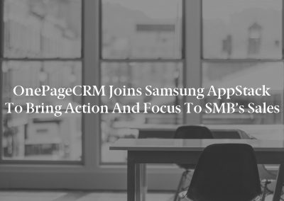 OnePageCRM Joins Samsung AppStack to Bring Action and Focus to SMB's Sales