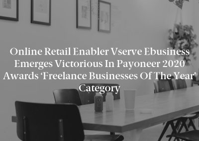 Online Retail Enabler Vserve Ebusiness Emerges Victorious in Payoneer 2020 Awards 'Freelance Businesses of the Year' Category
