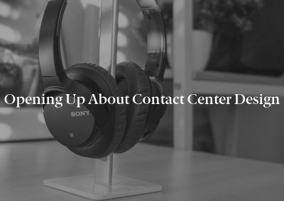 Opening Up About Contact Center Design