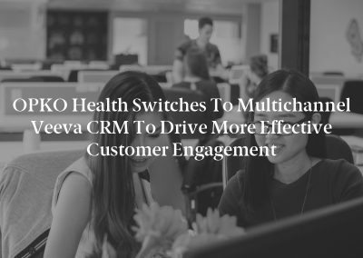 OPKO Health Switches to Multichannel Veeva CRM to Drive More Effective Customer Engagement