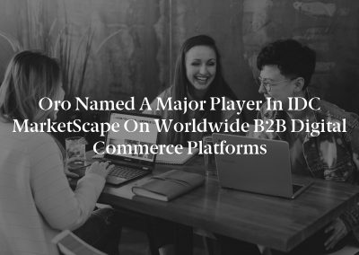 Oro Named a Major Player in IDC MarketScape on Worldwide B2B Digital Commerce Platforms