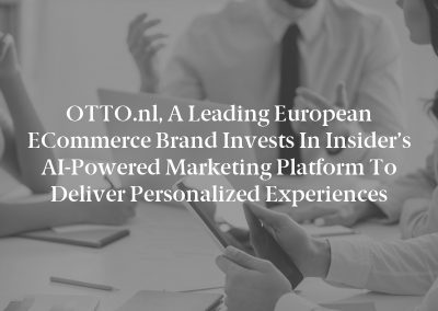 OTTO.nl, a leading European eCommerce Brand Invests in Insider's AI-Powered Marketing Platform to Deliver Personalized Experiences