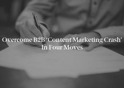 Overcome B2B 'Content Marketing Crash' in Four Moves