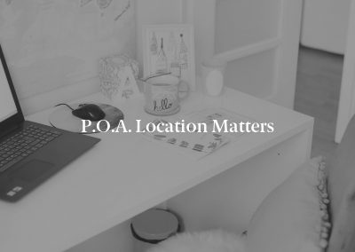 P.O.A. Location Matters