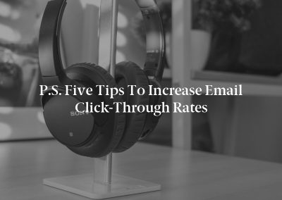 P.S. Five Tips to Increase Email Click-Through Rates