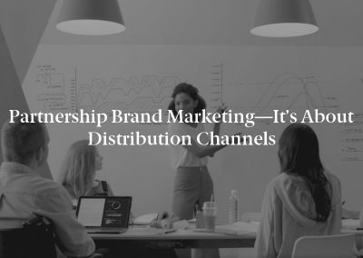 Partnership Brand Marketing—It's About Distribution Channels