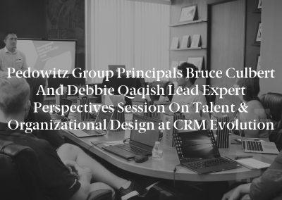 Pedowitz Group Principals Bruce Culbert andDebbieQaqish Lead Expert Perspectives Session onTalent & Organizational Designat CRM Evolution
