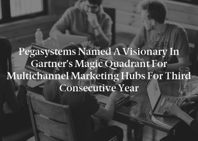 Pegasystems Named a Visionary in Gartner's Magic Quadrant for Multichannel Marketing Hubs for Third Consecutive Year
