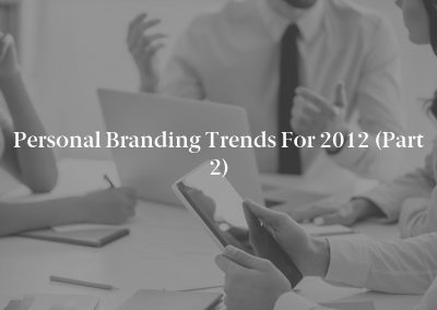 Personal Branding Trends for 2012 (Part 2)