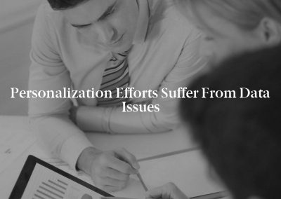 Personalization Efforts Suffer from Data Issues