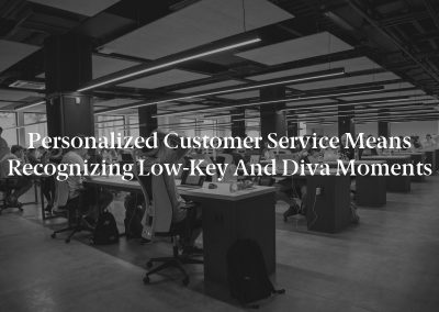 Personalized Customer Service Means Recognizing Low-Key and Diva Moments