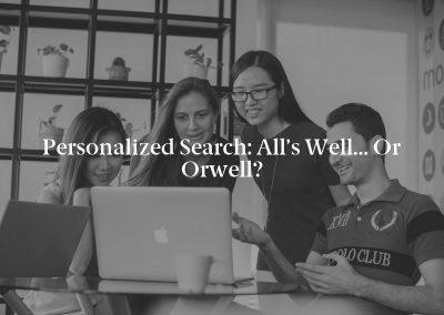 Personalized Search: All's Well… or Orwell?