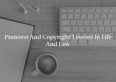 Pinterest and Copyright: Lessons in Life and Law