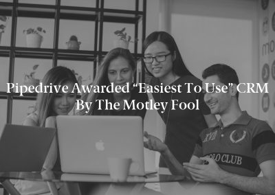 """Pipedrive Awarded """"Easiest to Use"""" CRM by The Motley Fool"""