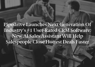 Pipedrive Launches Next Generation of Industry's #1 User-Rated CRM Software: New AI Sales Assistant Will Help Salespeople Close Hottest Deals Faster