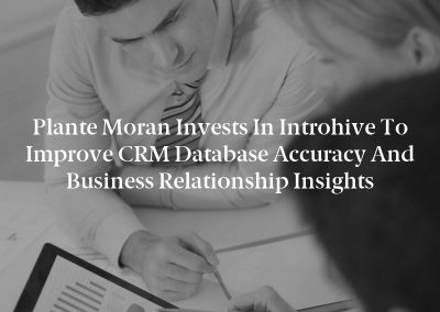 Plante Moran Invests in Introhive to Improve CRM Database Accuracy and Business Relationship Insights