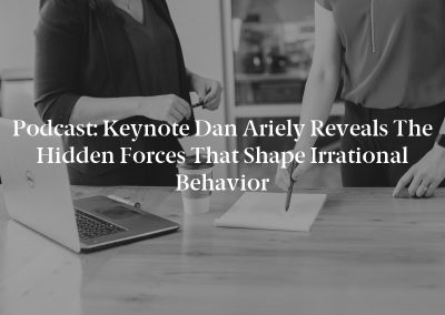 Podcast: Keynote Dan Ariely Reveals the Hidden Forces That Shape Irrational Behavior