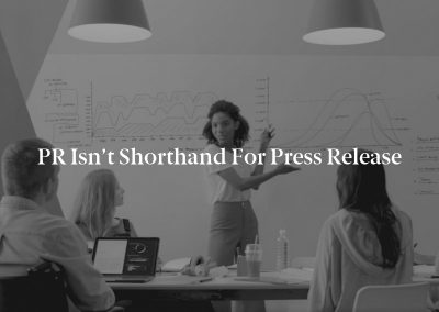 PR Isn't Shorthand for Press Release
