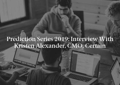 Prediction Series 2019: Interview with Kristen Alexander, CMO, Certain