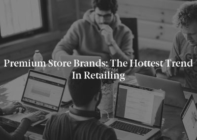 Premium Store Brands: The Hottest Trend in Retailing