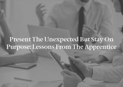Present the Unexpected but Stay on Purpose: Lessons From The Apprentice