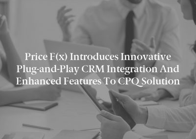 Price f(x) Introduces Innovative Plug-and-Play CRM Integration and Enhanced Features to CPQ Solution