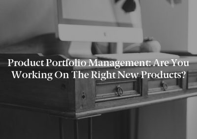 Product Portfolio Management: Are You Working on the Right New Products?
