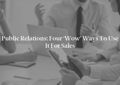 Public Relations: Four 'Wow' Ways to Use It for Sales